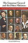 The Governor General And the Prime Ministers: The Making And Unmaking of Governm