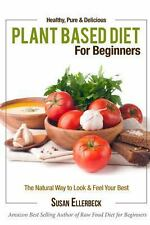 Plant Based Diet for Beginners : Healthy, Pure and Delicious, the Natural Way...