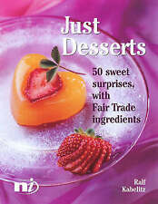 Just Desserts: 50 Sweet Surprises Using Fairtrade Ingredients by Ralf...