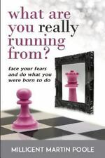 What Are You Really Running From?: Face Your Fears And Do What You Were Born To