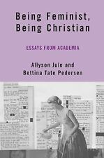 Being Feminist, Being Christian : Essays from Academia by Bettina Tate...