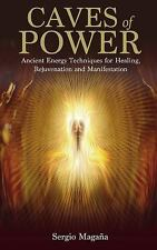 Caves of Power : Ancient Energy Techniques for Healing, Rejuvenation and...