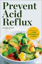 Prevent Acid Reflux : Delicious Recipes to Cure Acid Reflux and GERD by...
