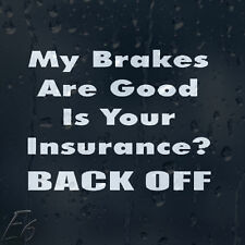 Funny My Brakes Are Good Is Your Insurance? Back Off Car Decal Vinyl Sticker
