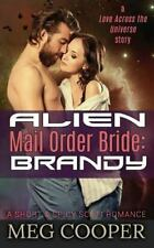 Love Across the Universe: Alien Mail Order Bride: Brandy by Meg Cooper (2016,...