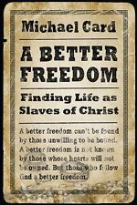 A Better Freedom: Finding Life as Slaves of Christ, Card, Michael, Very Good Boo