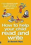 How to Help Your Child to Read and Write : A Groundbreaking Guide for Every...