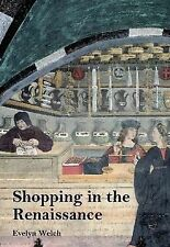 Shopping in the Renaissance: Consumer Cultures in Italy, 1400-1600 by Evelyn...