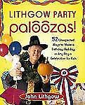 Lithgow Party Paloozas!: 52 Unexpected Ways to Make a Birthday, Holida-ExLibrary