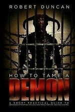 How to Tame a Demon : A Short Practical Guide to Organized Intimidation...