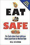 Eat Safe: The Truth about Additives from Aspartame to Xanthan Gum, Bill Statham,
