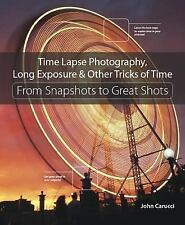 Time Lapse Photography, Long Exposure, and Other Tricks of Time : From...