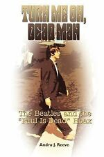 "Turn Me On, Dead Man: The Beatles and the ""Paul Is Dead"" Hoax, Reeve, Andru J.,"