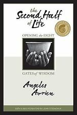 The Second Half of Life : Opening the Eight Gates of Wisdom by Angeles Arrien...