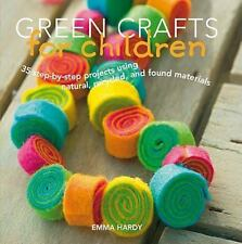 Green Crafts for Children: 35 Step-by-Step Projects Using Natural, Recycled, An