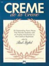 Creme de la Creme : 30 Outstanding Piano Pieces That Provide Students with an...