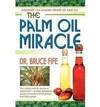 The Palm Oil Miracle: Discover the Healing Power of Palm Oil by Bruce Fife...