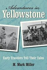 Adventures in Yellowstone: Early Travelers Tell Their Tales by Miller, M. Mark