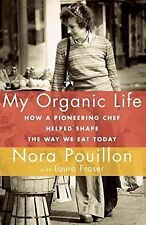 My Organic Life: How a Pioneering Chef Helped Shape the Way We Eat Today by Pou