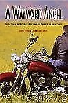 A Wayward Angel : The Full Story of the Hell's Angels by the Former...