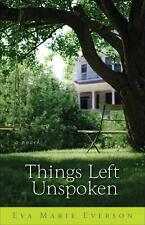 Things Left Unspoken by Eva Marie Everson (2009 Hardcover)