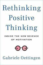 Rethinking Positive Thinking : Inside the New Science of Motivation by...