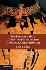 The Pregnant Male As Myth and Metaphor in Classical Greek Literature by David...