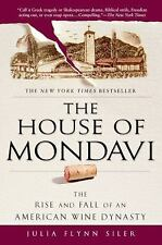 The House of Mondavi: The Rise and Fall of an American Wine Dynasty - Siler, Jul