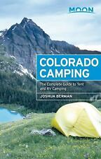 Moon Outdoors: Moon Colorado Camping : The Complete Guide to Tent and RV...