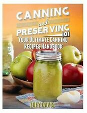 Canning and Preserving 101 : Your Ultimate Canning Recipes Handbook by Zoey...