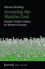 Inventing the Muslim Cool : Islamic Youth Culture in Western Europe by Maruta...