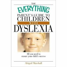 The Everything Parent's Guide To Children With Dyslexia: All You Need To Ensure