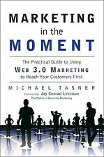 Marketing in the Moment: The Practical Guide to Using Web 3.0 Marketing to Reach
