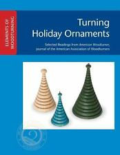 Elements of Woodturning : Turning Holiday Ornaments (2013, Paperback)