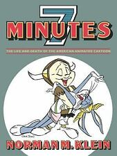 Seven Minutes : The Life and Death of the American Animated Cartoon by Norman...