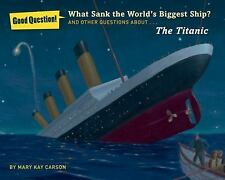 Good Question!: What Sank the World's Biggest Ship? : And Other Questions...