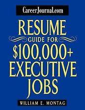 CareerJournal.com Resume Guide for $100,000 + Executive Jobs Montag, William E.