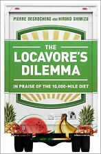 THE LOCAVORE'S DILEMMA: IN PRAISE of the 10,000-Mile DIET Desrochers HC 256 Pgs