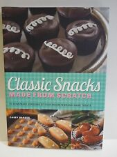 Classic Snacks Made from Scratch: 70 Homemade Versions by Casey Barber NEW