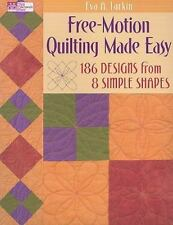 Free-Motion Quilting Made Easy : 186 Designs from 8 Simple Shapes by Eva A....