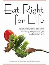 Eat Right for Life: How Healthy Foods Can Keep You Living Longer, Stronger and D