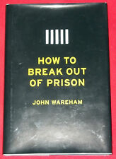 HOW TO BREAK OUT OF PRISON ~ John Wareham ~ HARDCOVER D/J