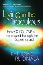 Living in the Miraculous: How God's Love is Expressed Through the Supernatural,