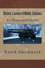 Historic Cannons of Mobile, Alabama : An Illustrated Guide by David Smithweck...