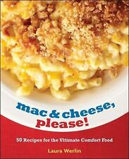 Mac and Cheese, Please! : 50 Super Cheesy Recipes by Laura Werlin and Tamara...