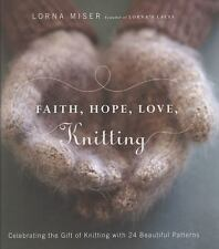 Faith, Hope, Love, Knitting : Celebrating the Gift of Knitting with 24 Beautiful