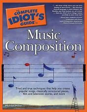 The Complete Idiot's Guide to Music Composition (Idiot's Guides), Miller, Micha