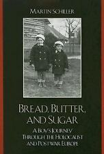 Bread, Butter, and Sugar : A Boy's Journey Through the Holocaust and Postwar...