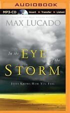 In the Eye of the Storm : Jesus Knows How You Feel by Max Lucado (2015, MP3...