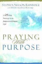 Praying with Purpose : A 28-Day Journey to an Empowered Prayer Life by...